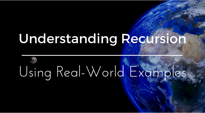 Understanding Recursion Using Real-World Examples